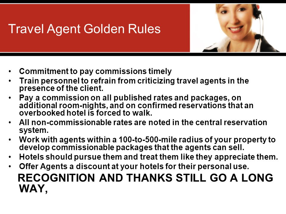 Travel Agent Golden Rules Commitment to pay commissions timely Train personnel to refrain from criticizing travel agents in the presence of the client