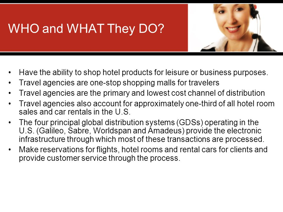 WHO and WHAT They DO.Have the ability to shop hotel products for leisure or business purposes.