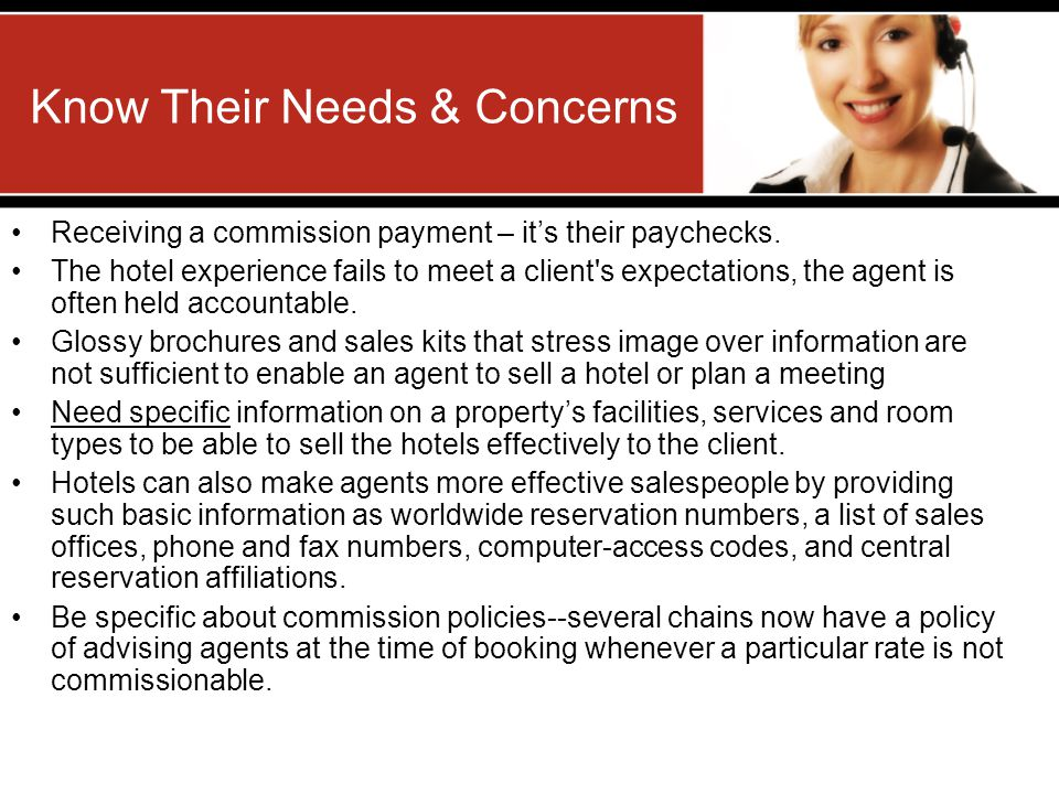 Know Their Needs & Concerns Receiving a commission payment – its their paychecks. The hotel experience fails to meet a client's expectations, the agen