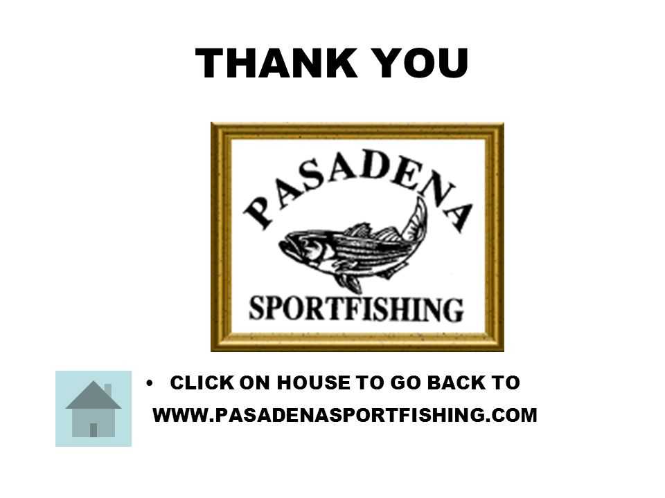 PASADENA SPORTFISHING GROUP HAS FISHING MEETINGS EVERY SECOND MONDAY OF EACH MONTH LOCATION: EARLIEGH HEIGHTS FIRE HALL TIME: 7:30PM TO 9:30PM OPEN TO THE PUBLIC THE WHOLE FAMILY FISH TALK ONLY LOTS OF PRIZES OUR WEBSITE: WWW.PASADENASPORTFISHING.COM