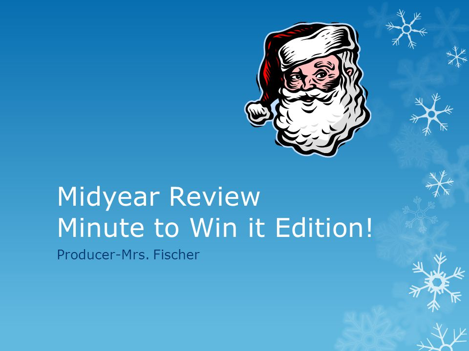 Midyear Review Minute to Win it Edition! Producer-Mrs. Fischer