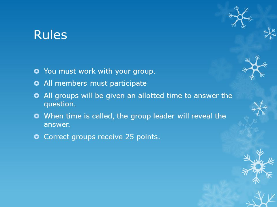 Rules You must work with your group.