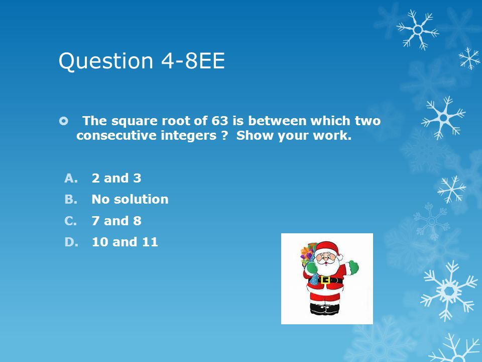 Question 4-8EE The square root of 63 is between which two consecutive integers .