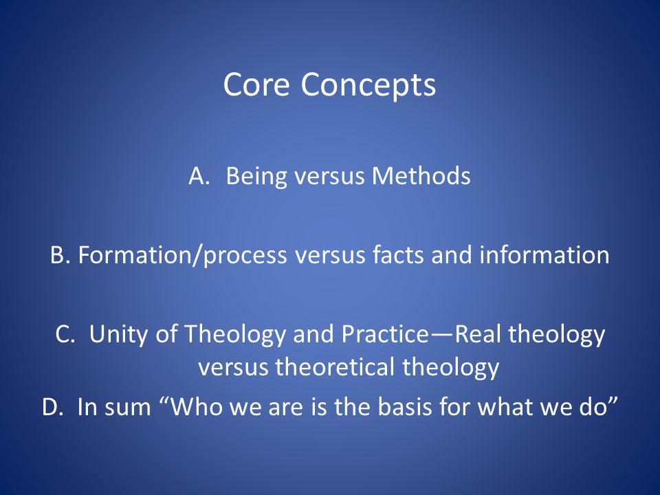 Core Concepts A.Being versus Methods B. Formation/process versus facts and information C.