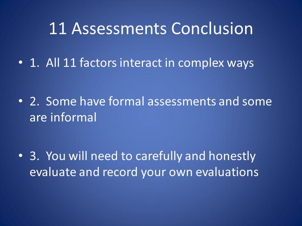 11 Assessments Conclusion 1. All 11 factors interact in complex ways 2.