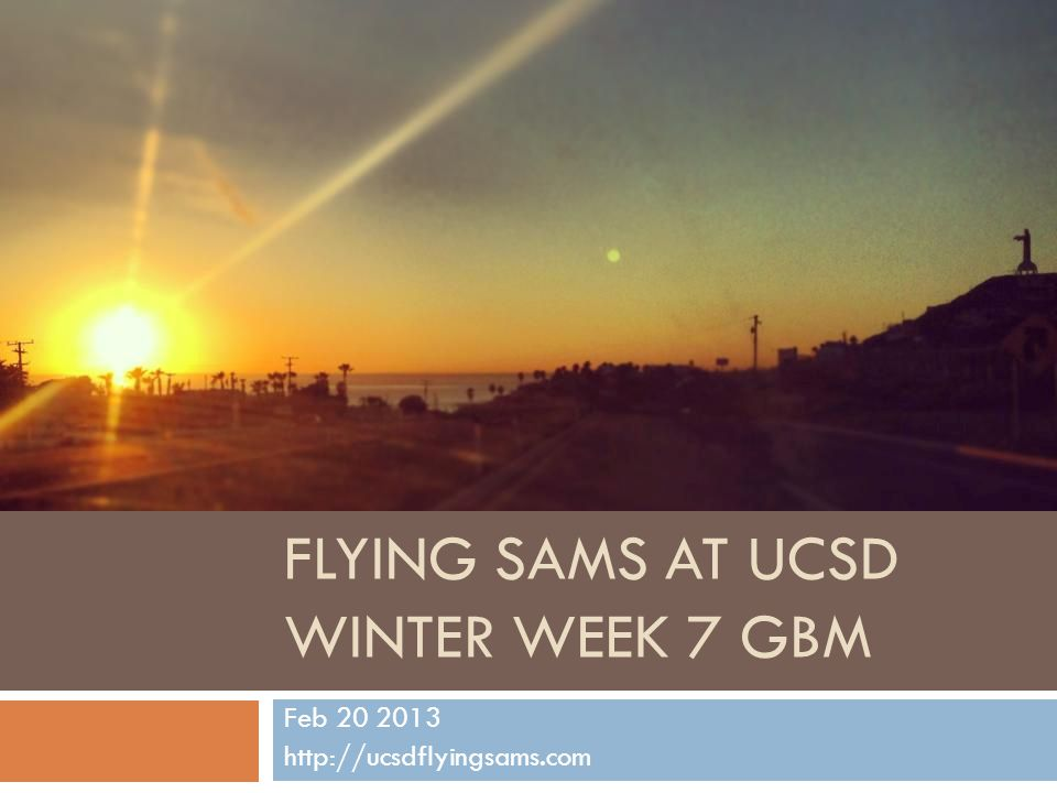 FLYING SAMS AT UCSD WINTER WEEK 7 GBM Feb 20 2013 http://ucsdflyingsams.com