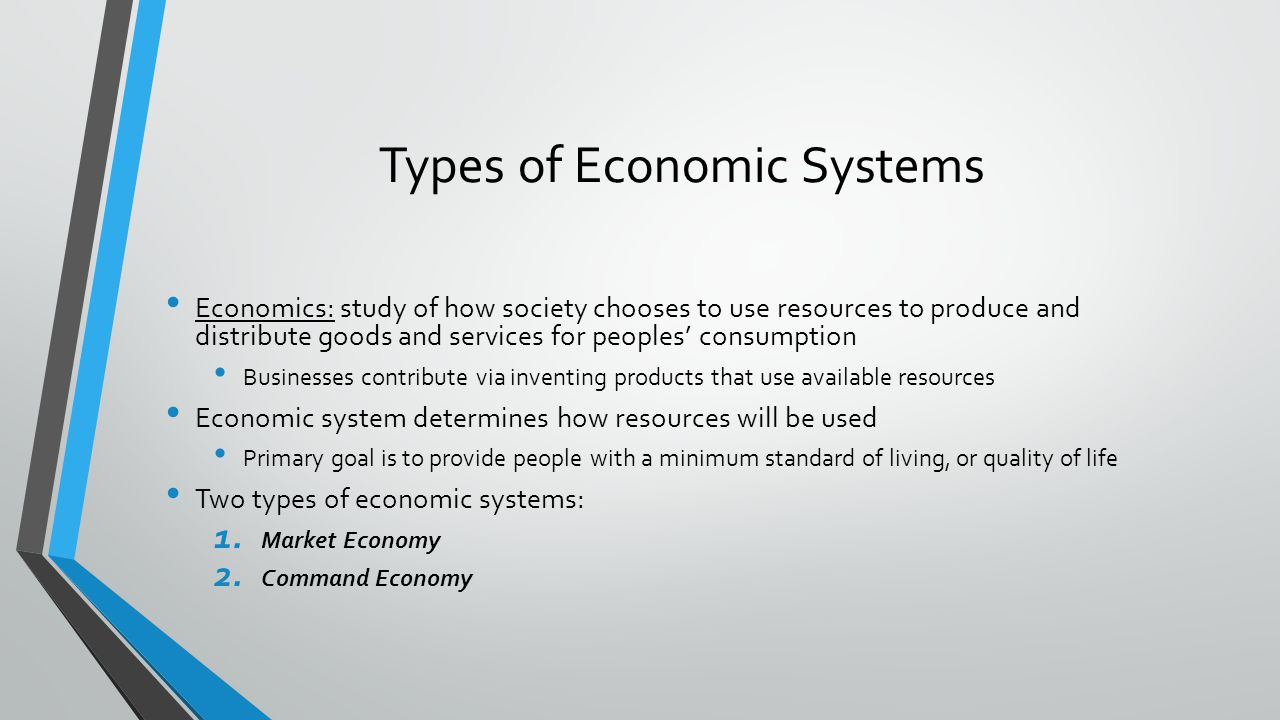 Market Economy Capitalism: market economy system where resources are privately owned Can own your own home, land, or business As producer, you decide what to sell and how much to charge As consumer, you decide where to live and shop and what to buy Government control is minimal Primary role is to support marketplace by removing obstacles, such as trade barriers US and Japan are capitalist countries