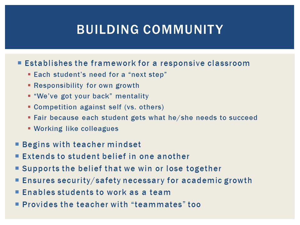 Establishes the framework for a responsive classroom Each students need for a next step Responsibility for own growth Weve got your back mentality Competition against self (vs.