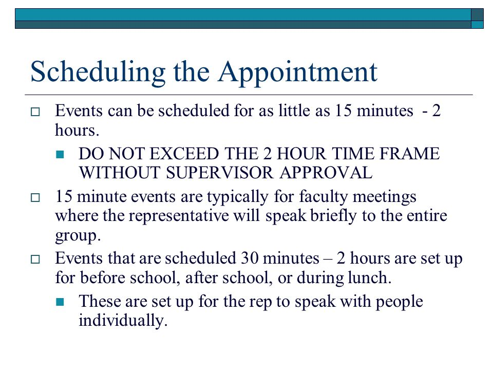 Scheduling the Appointment Events can be scheduled for as little as 15 minutes - 2 hours.