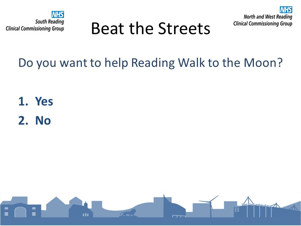 Beat the Streets Do you want to help Reading Walk to the Moon 1.Yes 2.No