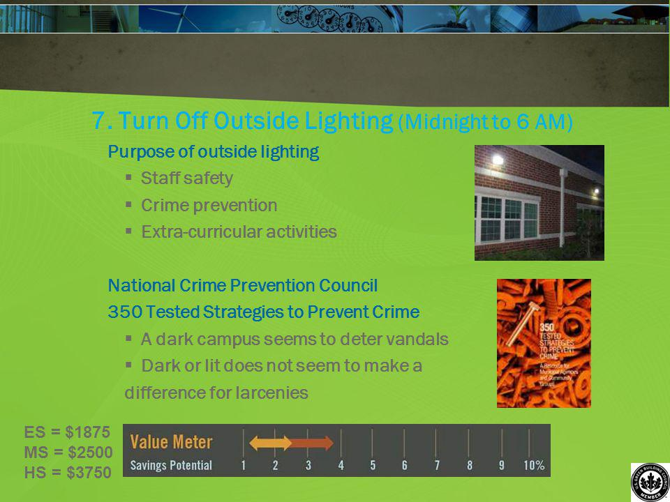 7. Turn Off Outside Lighting (Midnight to 6 AM) Purpose of outside lighting Staff safety Crime prevention Extra-curricular activities National Crime P