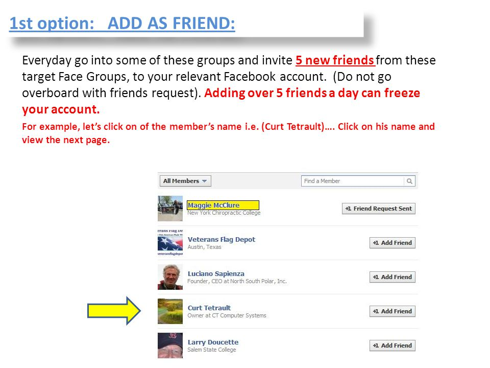 Everyday go into some of these groups and invite 5 new friends from these target Face Groups, to your relevant Facebook account. (Do not go overboard