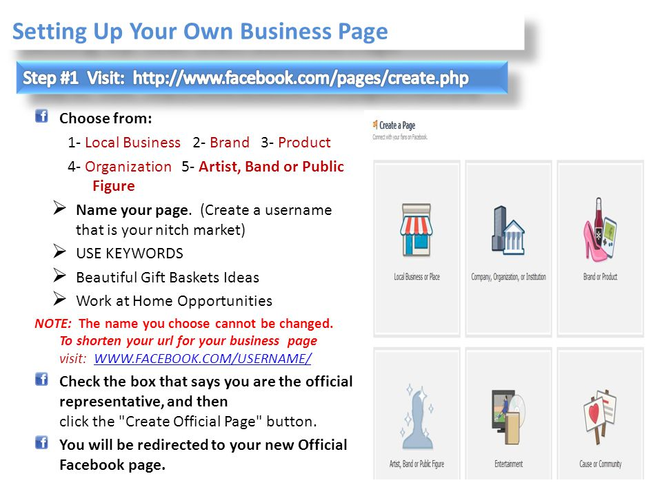 Choose from: 1- Local Business 2- Brand 3- Product 4- Organization 5- Artist, Band or Public Figure Name your page. (Create a username that is your ni