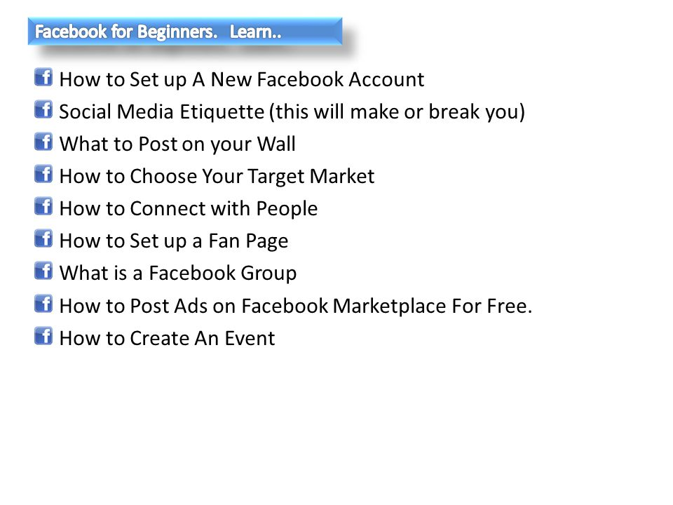 How to Set up A New Facebook Account Social Media Etiquette (this will make or break you) What to Post on your Wall How to Choose Your Target Market H