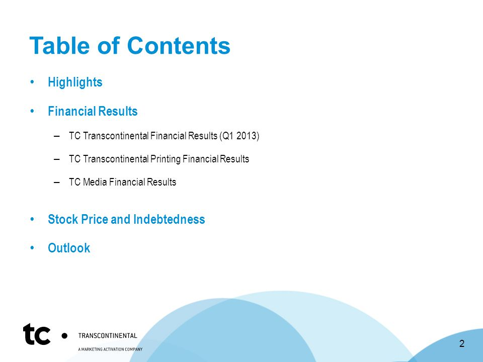 Table of Contents Highlights Financial Results – TC Transcontinental Financial Results (Q1 2013) – TC Transcontinental Printing Financial Results – TC