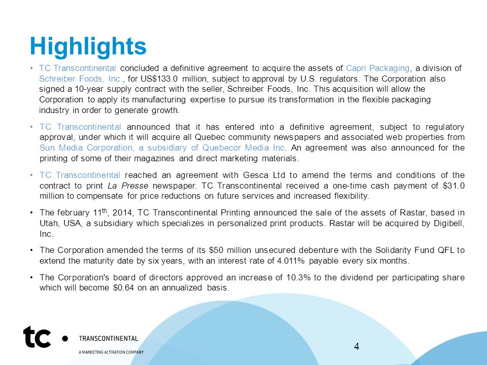 Highlights TC Transcontinental concluded a definitive agreement to acquire the assets of Capri Packaging, a division of Schreiber Foods, Inc., for US$