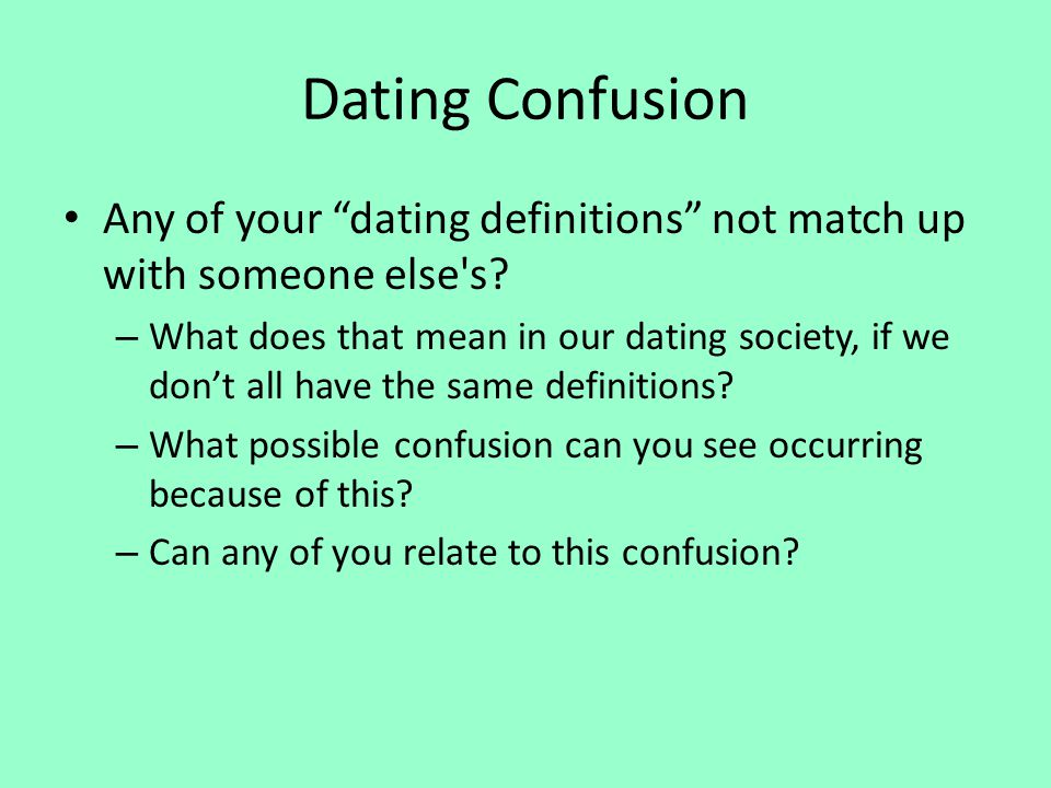Dating Confusion Any of your dating definitions not match up with someone else's? – What does that mean in our dating society, if we dont all have the