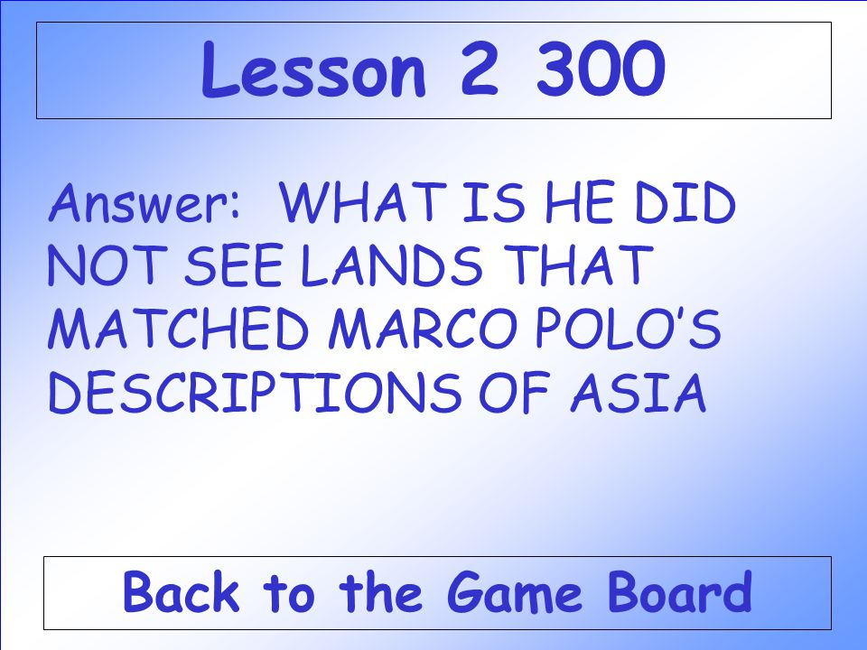 Question: Not everyone believed that Columbus and Cabot had found Asia, so Amerigo Vespucci set sail to find this. Check Your Answer Lesson 2 300