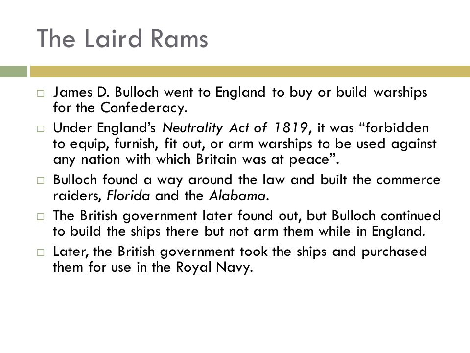 The Laird Rams James D. Bulloch went to England to buy or build warships for the Confederacy.