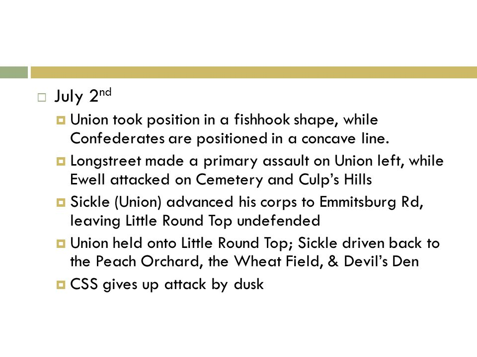 July 2 nd Union took position in a fishhook shape, while Confederates are positioned in a concave line.