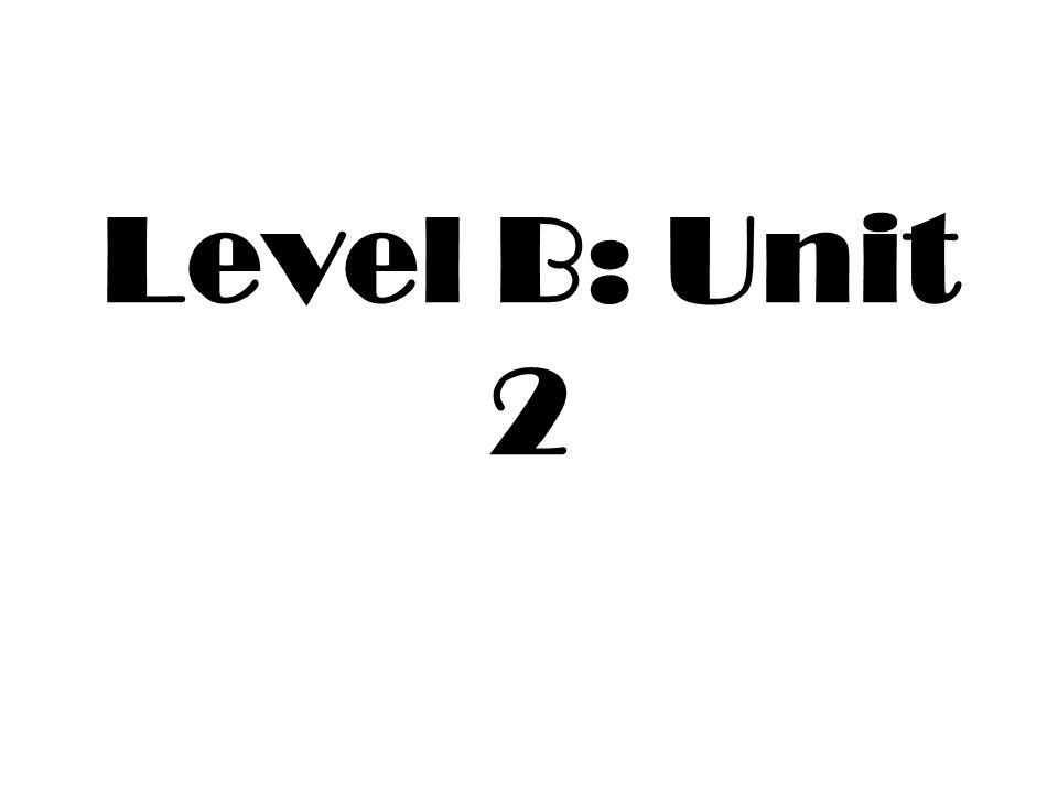 Level B: Unit 2