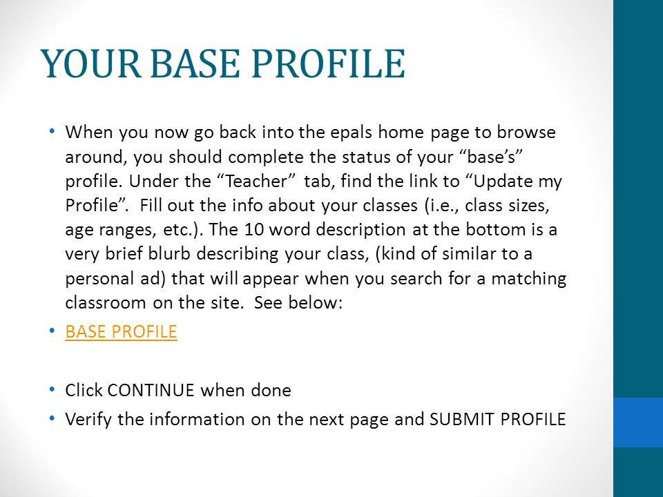 YOUR BASE PROFILE When you now go back into the epals home page to browse around, you should complete the status of your bases profile.
