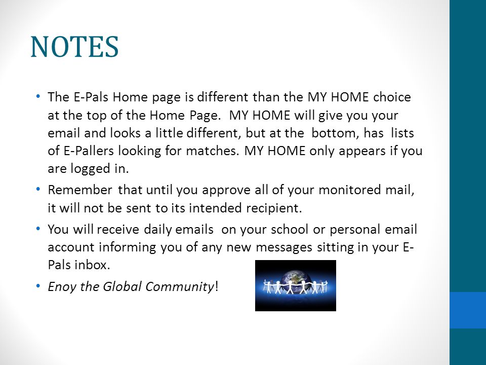 NOTES The E-Pals Home page is different than the MY HOME choice at the top of the Home Page.