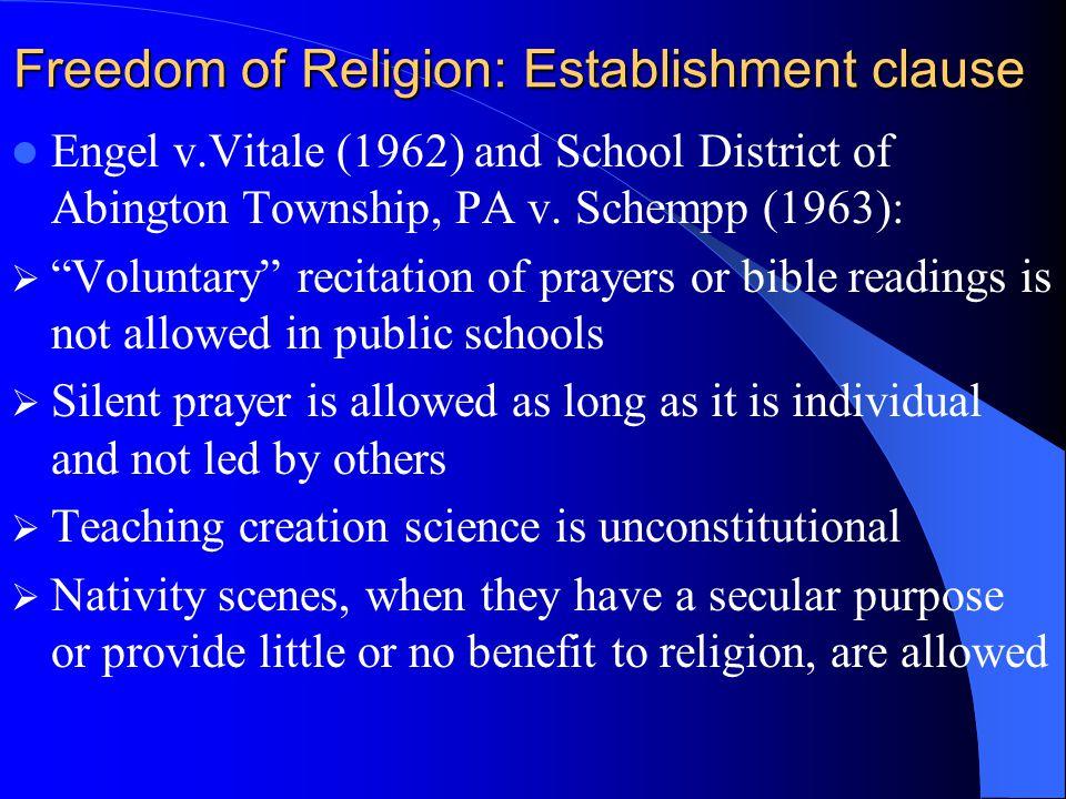Freedom of Religion: Establishment clause Engel v.Vitale (1962) and School District of Abington Township, PA v. Schempp (1963): Voluntary recitation o