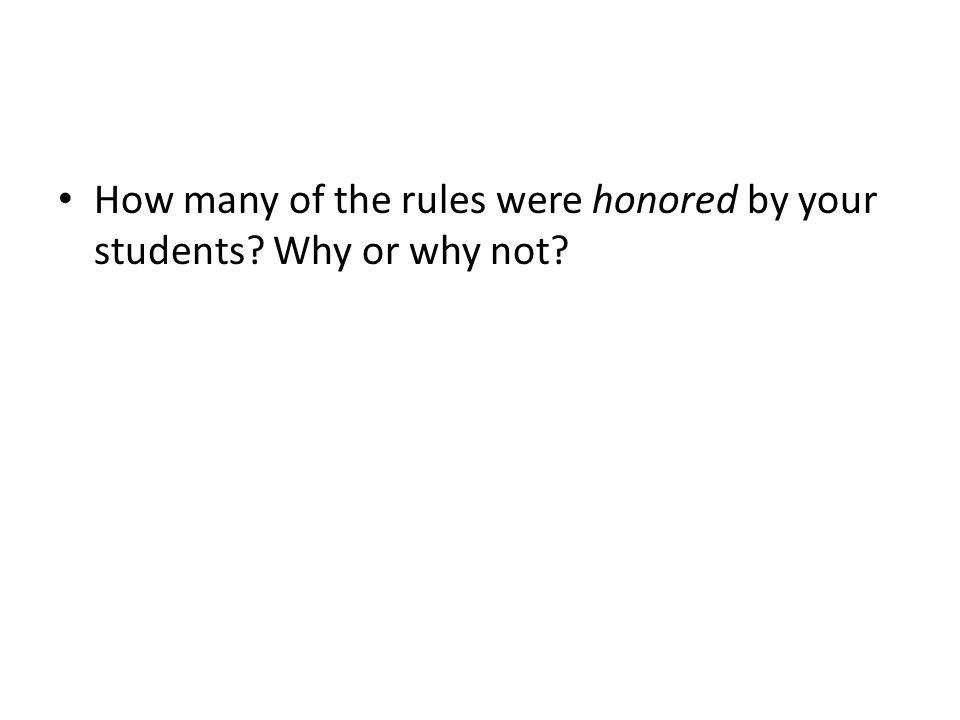 How many of the rules were honored by your students Why or why not