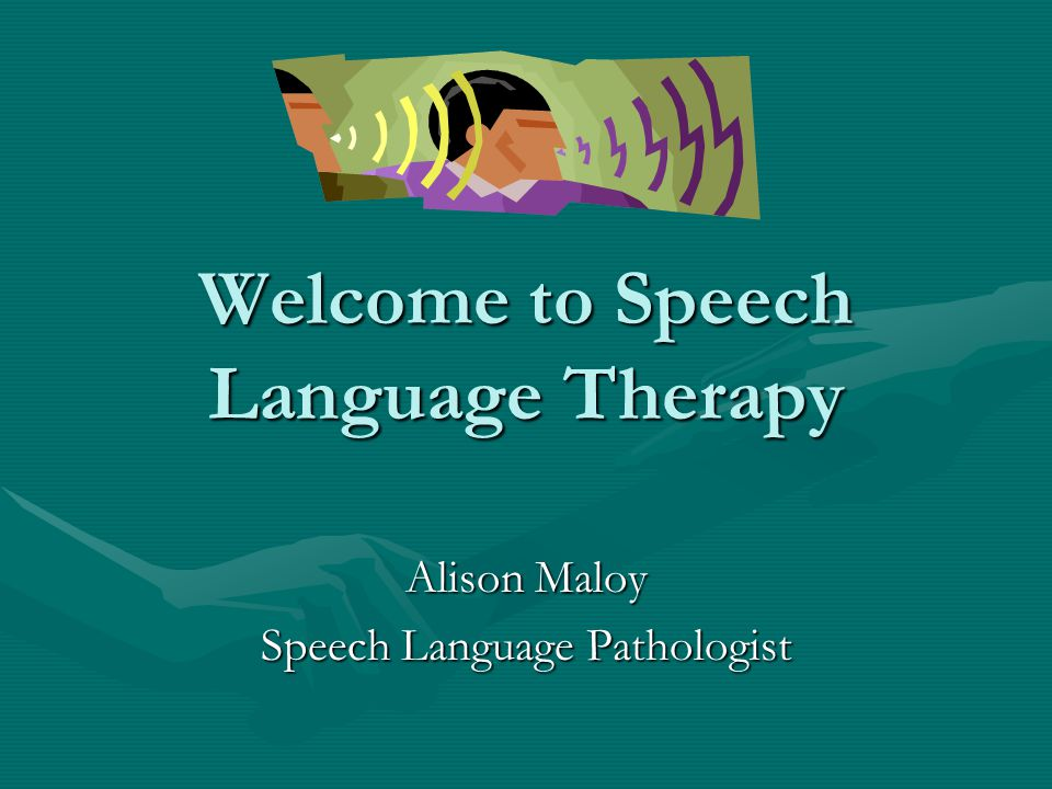 Welcome to Speech Language Therapy Alison Maloy Speech Language Pathologist