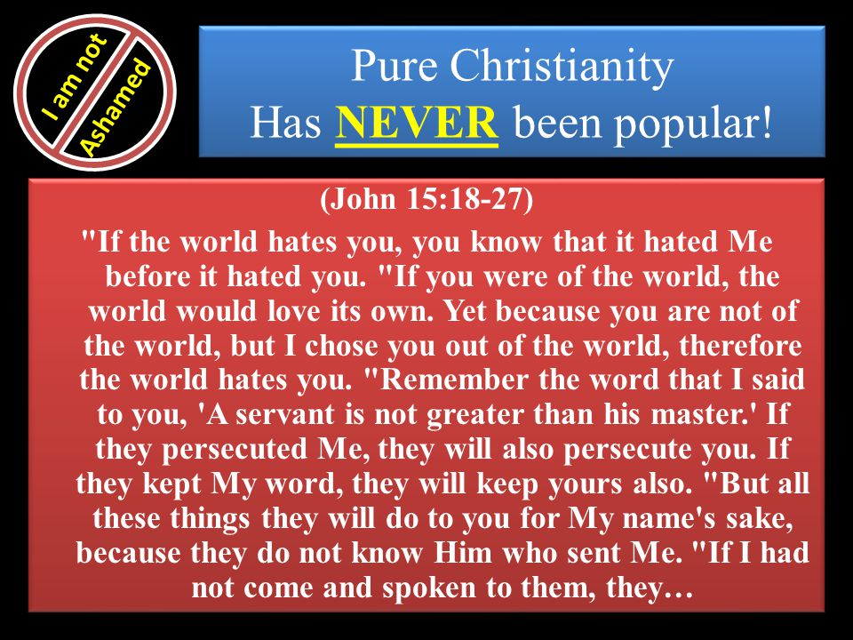 Pure Christianity Has NEVER been popular! (John 15:18-27)