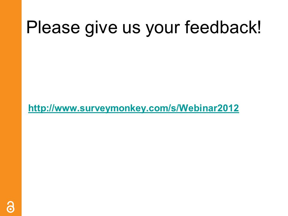 Please give us your feedback! http://www.surveymonkey.com/s/Webinar2012