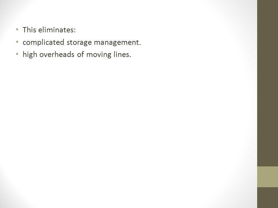 This eliminates: complicated storage management. high overheads of moving lines.