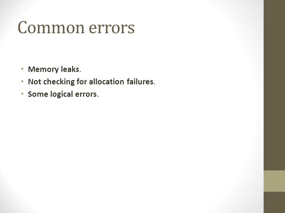 Common errors Memory leaks. Not checking for allocation failures. Some logical errors.
