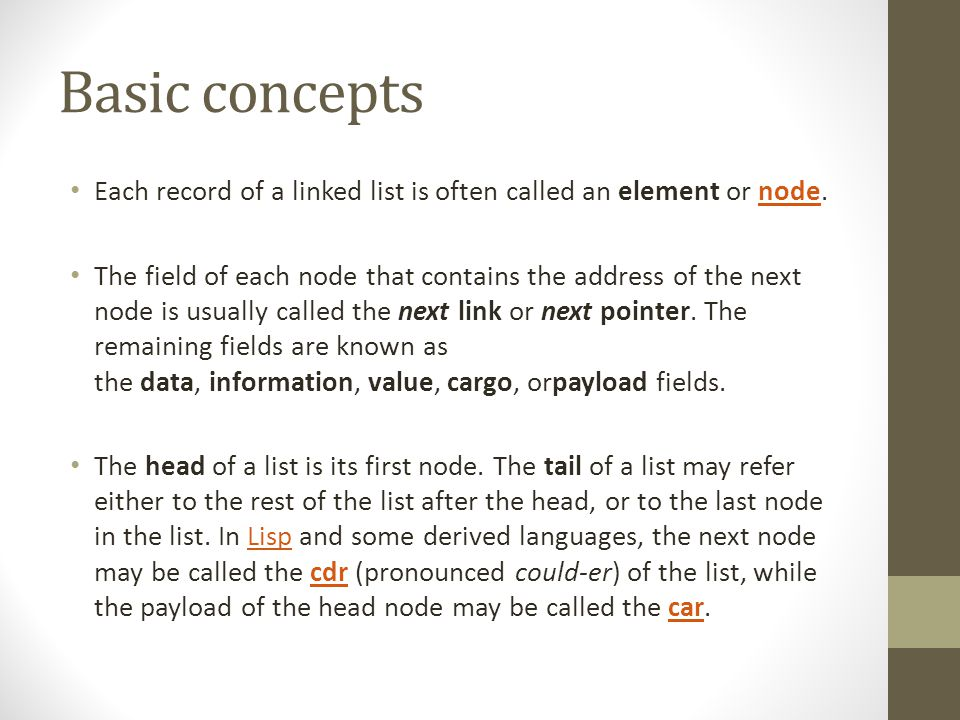 Basic concepts Each record of a linked list is often called an element or node.node The field of each node that contains the address of the next node