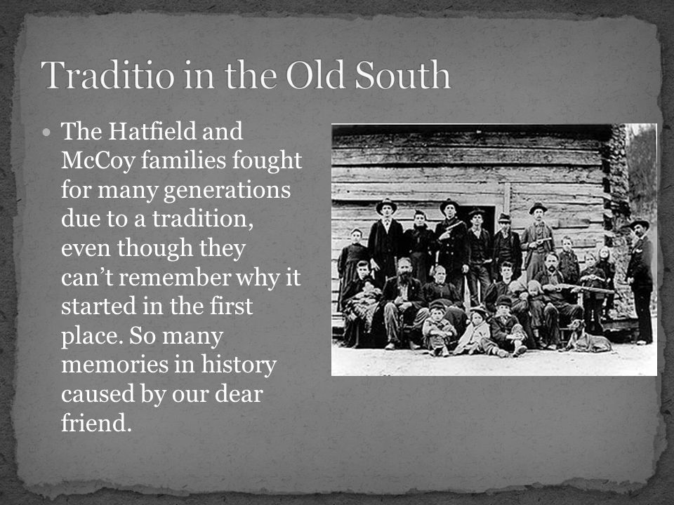 The Hatfield and McCoy families fought for many generations due to a tradition, even though they cant remember why it started in the first place.