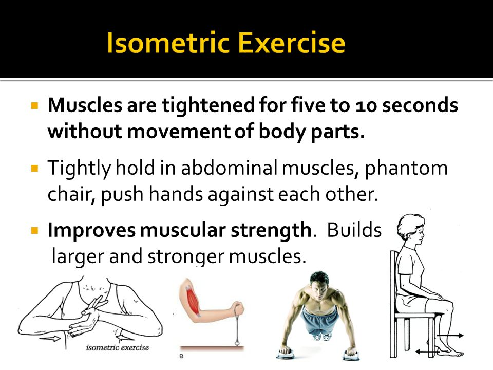 Muscles are tightened for five to 10 seconds without movement of body parts.