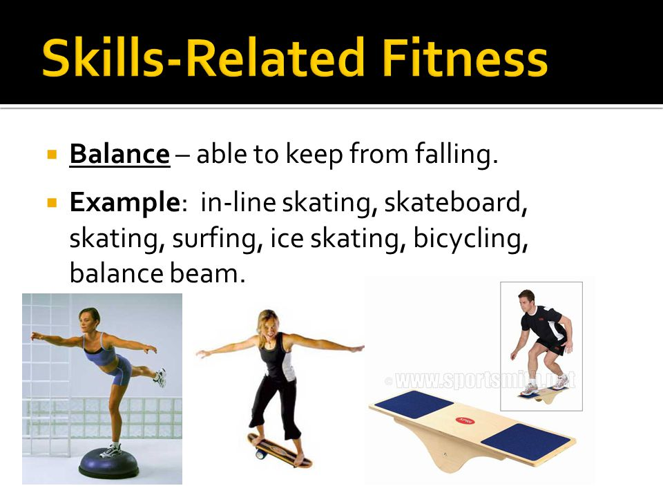 Balance – able to keep from falling.