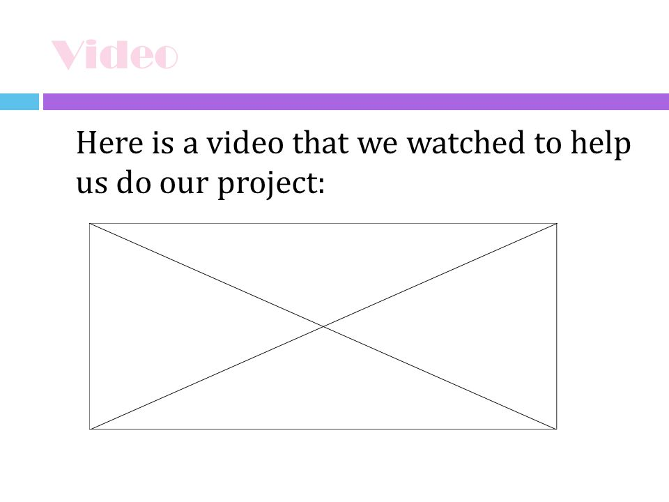 Video Here is a video that we watched to help us do our project: