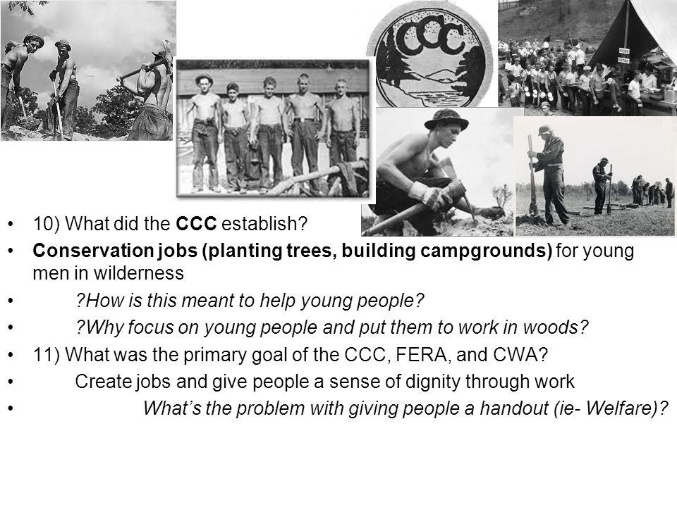 10) What did the CCC establish? Conservation jobs (planting trees, building campgrounds) for young men in wilderness ?How is this meant to help young