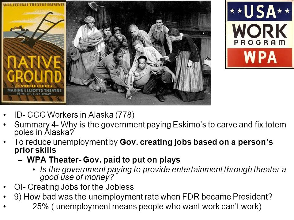 ID- CCC Workers in Alaska (778) Summary 4- Why is the government paying Eskimos to carve and fix totem poles in Alaska? To reduce unemployment by Gov.