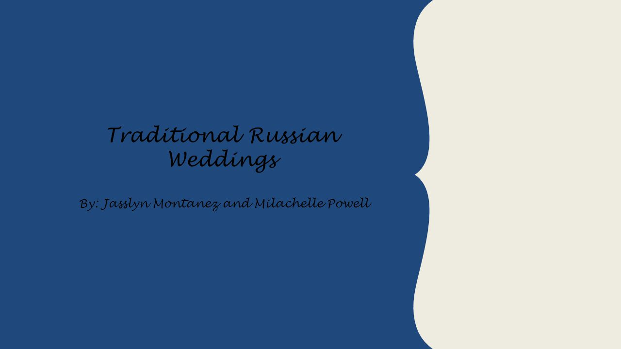 Traditional Russian Weddings By: Jasslyn Montanez and Milachelle Powell NOTE: To change images on this slide, select a picture and delete it. Then cli