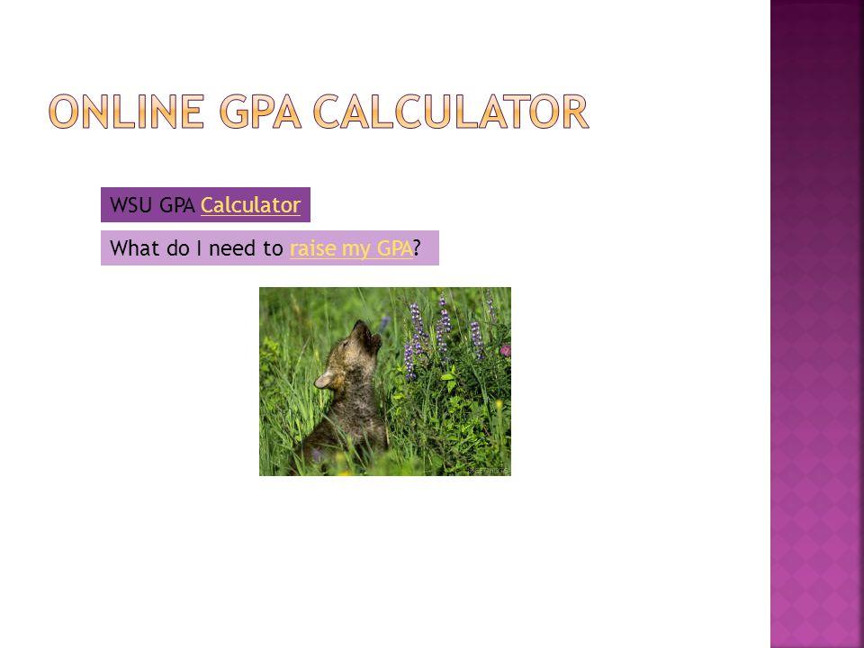 WSU GPA CalculatorCalculator What do I need to raise my GPA raise my GPA