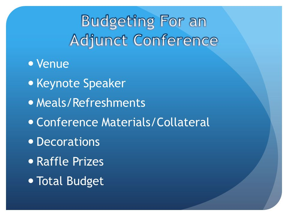 Venue Keynote Speaker Meals/Refreshments Conference Materials/Collateral Decorations Raffle Prizes Total Budget