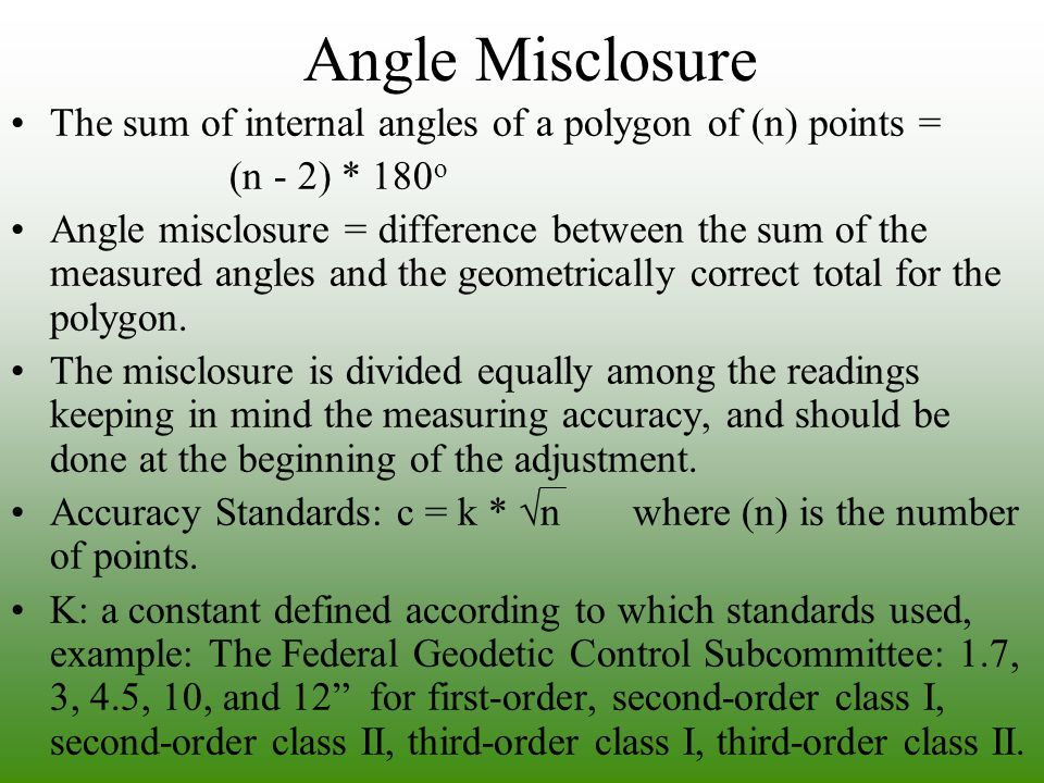 Angle Misclosure The sum of internal angles of a polygon of (n) points = (n - 2) * 180 o Angle misclosure = difference between the sum of the measured