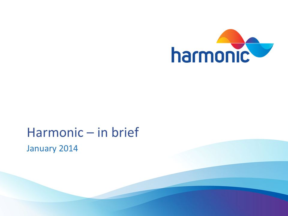 Harmonic – in brief January 2014