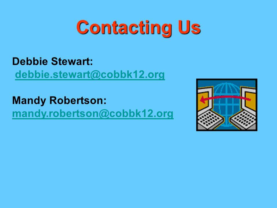 Contacting Us Debbie Stewart: debbie.stewart@cobbk12.org Mandy Robertson: mandy.robertson@cobbk12.org