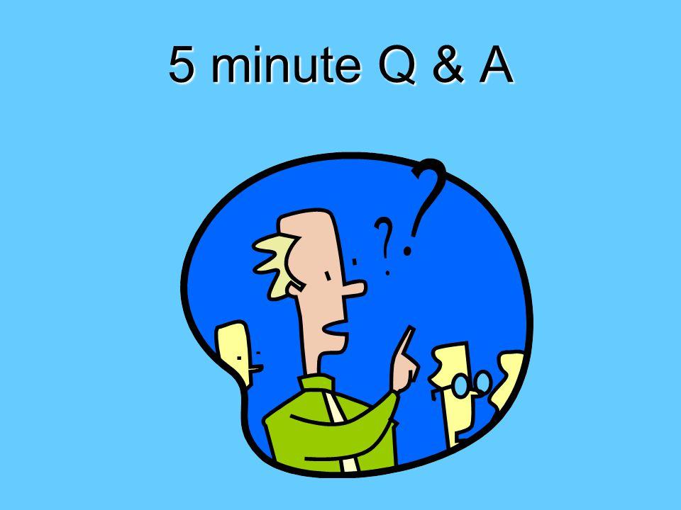 5 minute Q & A