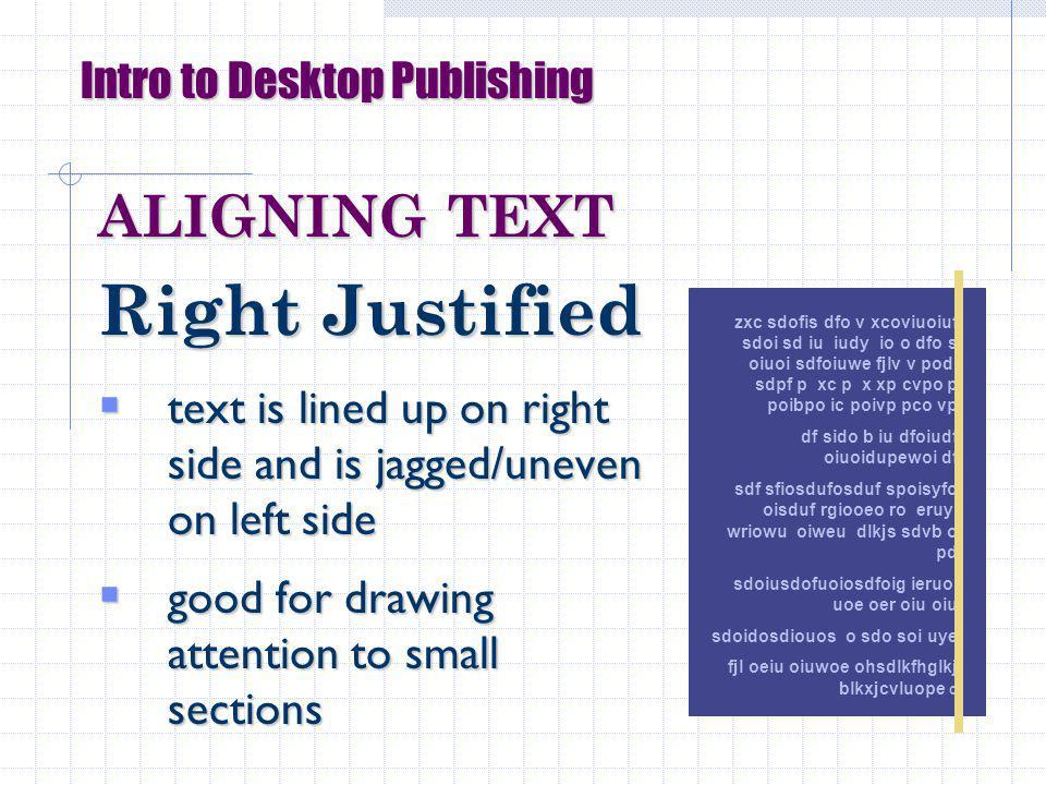 Intro to Desktop Publishing ALIGNING TEXT Right Justified text is lined up on right side and is jagged/uneven on left side text is lined up on right side and is jagged/uneven on left side good for drawing attention to small sections good for drawing attention to small sections zxc sdofis dfo v xcoviuoiuf sdoi sd iu iudy io o dfo s oiuoi sdfoiuwe fjlv v podi sdpf p xc p x xp cvpo p poibpo ic poivp pco vp df sido b iu dfoiudf oiuoidupewoi df sdf sfiosdufosduf spoisyfo oisduf rgiooeo ro eruyi wriowu oiweu dlkjs sdvb o pd sdoiusdofuoiosdfoig ieruoi uoe oer oiu oiu sdoidosdiouos o sdo soi uye fjl oeiu oiuwoe ohsdlkfhglkj blkxjcvluope o