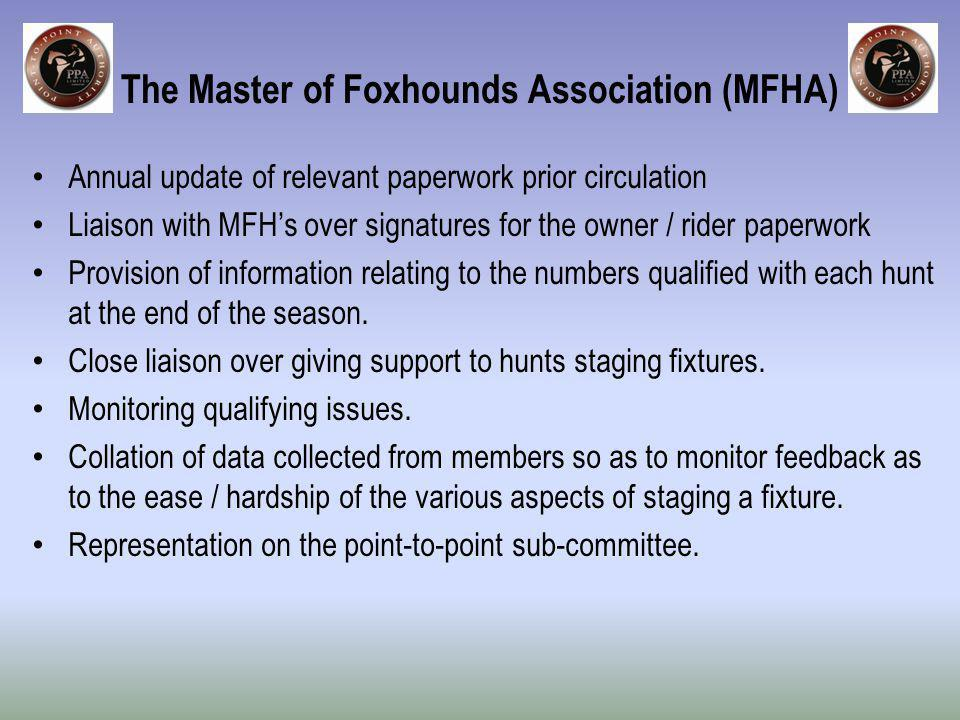 Annual update of relevant paperwork prior circulation Liaison with MFHs over signatures for the owner / rider paperwork Provision of information relating to the numbers qualified with each hunt at the end of the season.